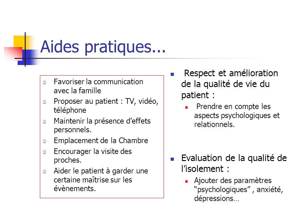 Aides pratiques... Favoriser la communication avec la famille Proposer au patient : TV, vidéo, téléphone Maintenir la présence deffets personnels. Emp