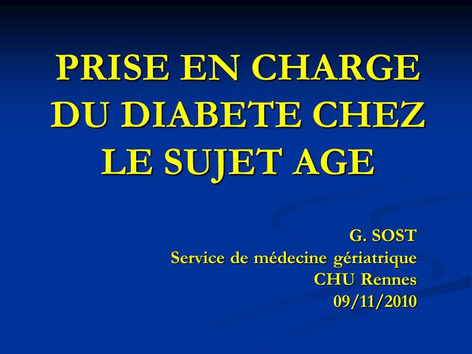 PRISE EN CHARGE DU DIABETE CHEZ LE SUJET AGE G. SOST Service de médecine gériatrique CHU Rennes 09/11/2010
