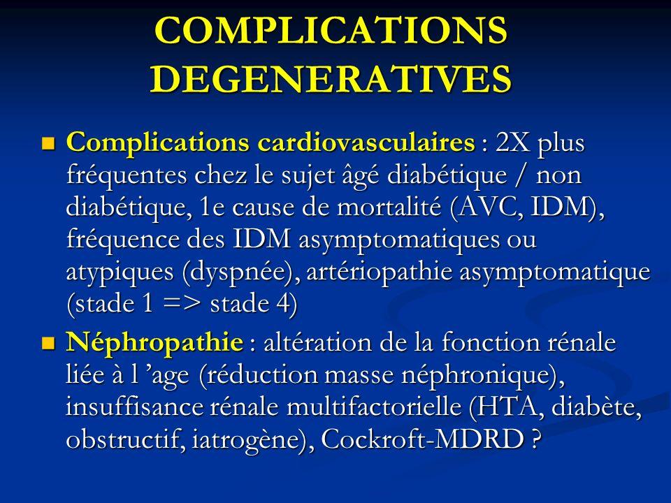 COMPLICATIONS DEGENERATIVES Complications cardiovasculaires : 2X plus fréquentes chez le sujet âgé diabétique / non diabétique, 1e cause de mortalité