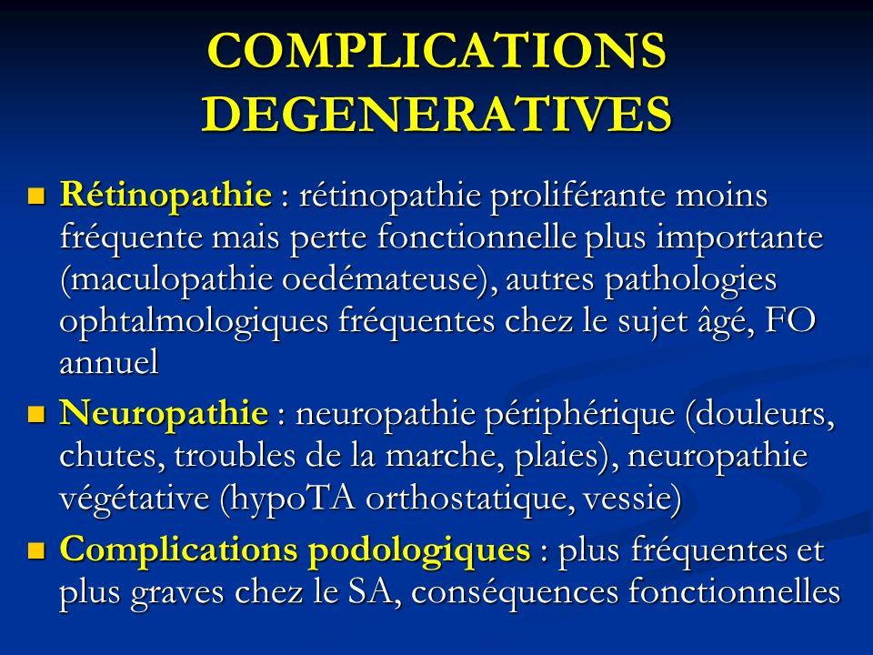 COMPLICATIONS DEGENERATIVES Rétinopathie : rétinopathie proliférante moins fréquente mais perte fonctionnelle plus importante (maculopathie oedémateus