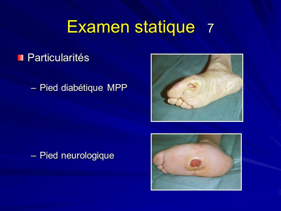 Examen statique 7 Particularités –Pied diabétique MPP –Pied neurologique