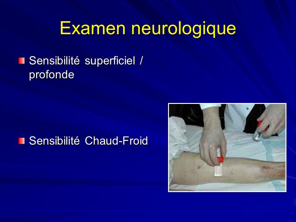 Examen neurologique Sensibilité superficiel / profonde Sensibilité Chaud-Froid
