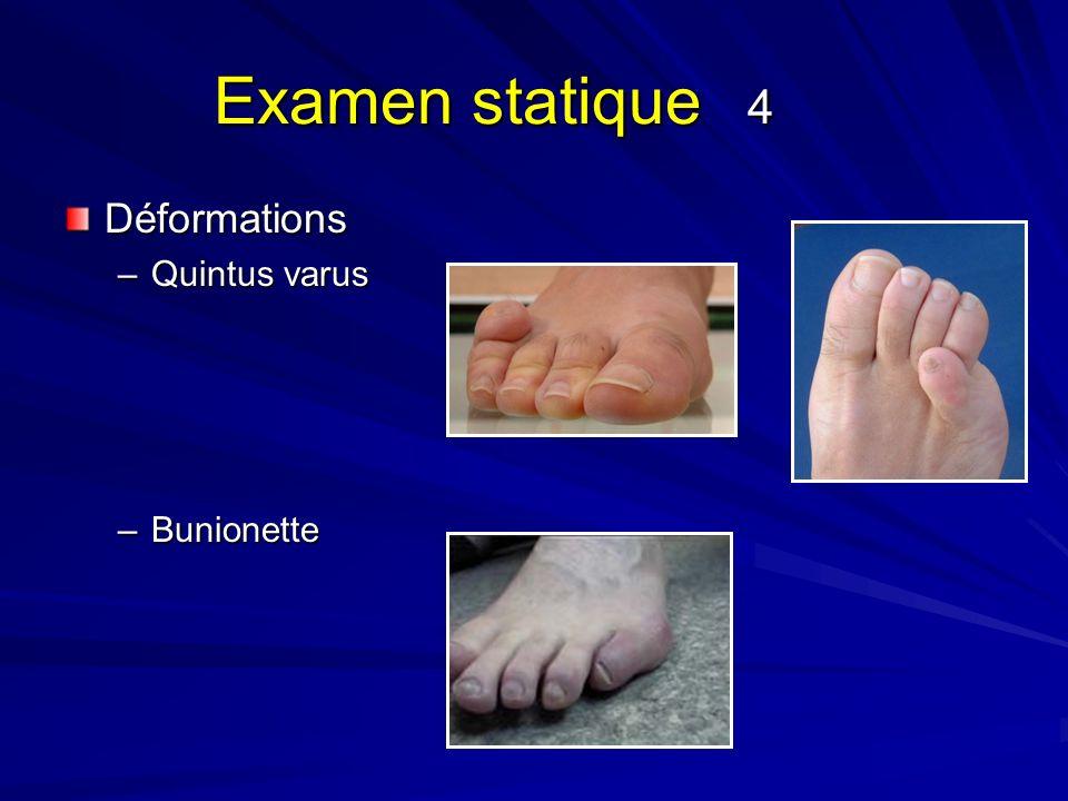 Examen statique 4 Déformations –Quintus varus –Bunionette