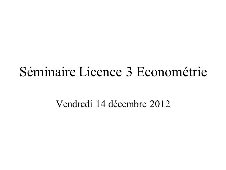 Séminaire Licence 3 Econométrie Vendredi 14 décembre 2012