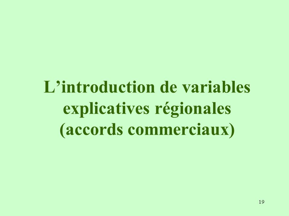 19 Lintroduction de variables explicatives régionales (accords commerciaux)