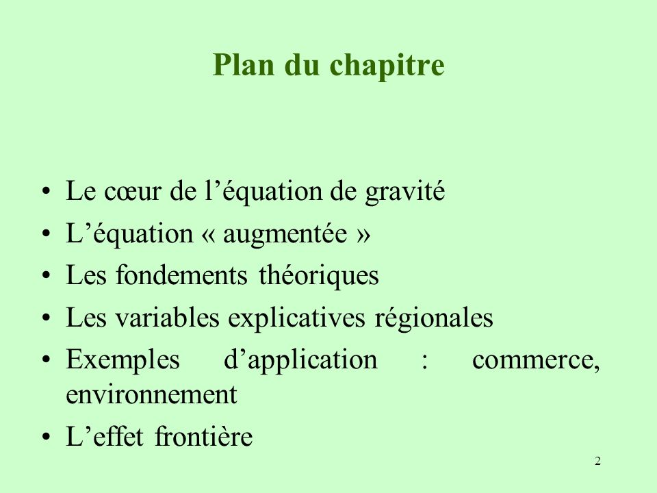 2 Plan du chapitre Le cœur de léquation de gravité Léquation « augmentée » Les fondements théoriques Les variables explicatives régionales Exemples da