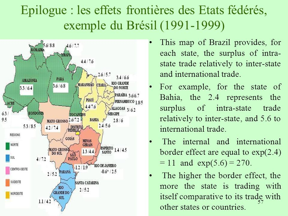 Epilogue : les effets frontières des Etats fédérés, exemple du Brésil (1991-1999) This map of Brazil provides, for each state, the surplus of intra- state trade relatively to inter-state and international trade.