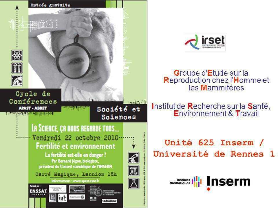 Groupe d Etude sur la Reproduction chez l Homme et les Mammifères Institut de Recherche sur la Santé, Environnement & Travail Unité 625 Inserm / Université de Rennes 1