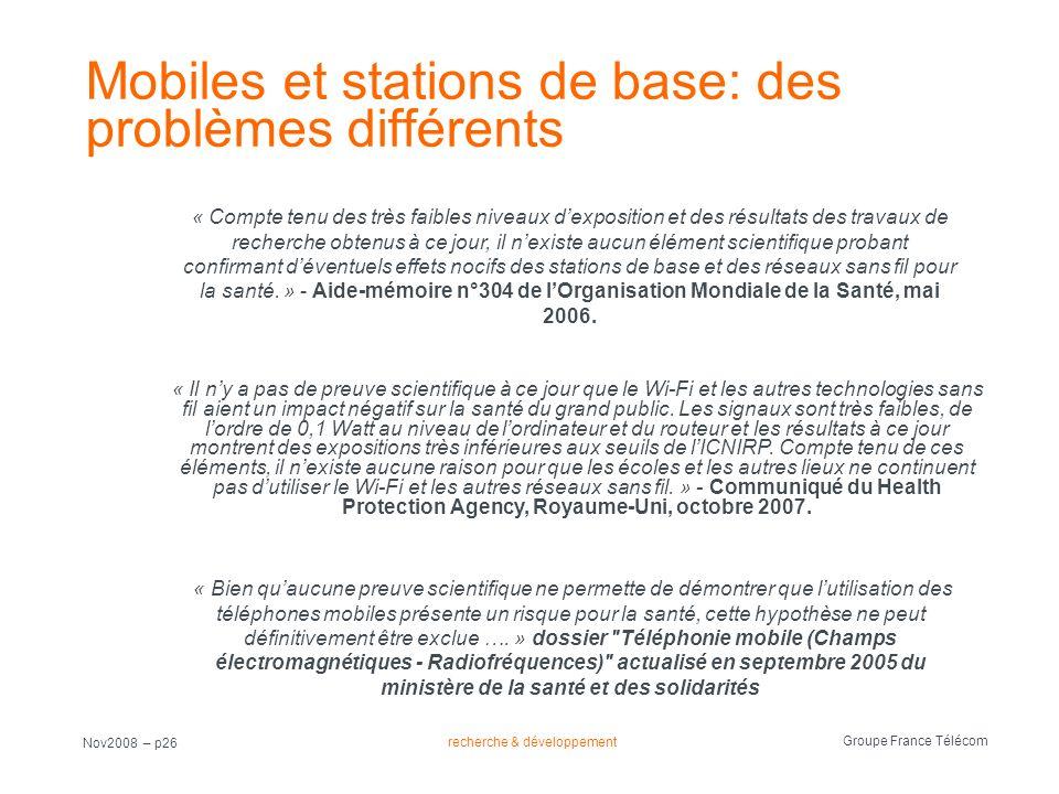recherche & développement Groupe France Télécom Nov2008 – p26 Mobiles et stations de base: des problèmes différents « Il ny a pas de preuve scientifiq
