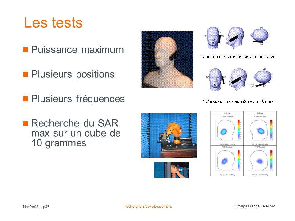 recherche & développement Groupe France Télécom Nov2008 – p36 Les tests Puissance maximum Plusieurs positions Plusieurs fréquences Recherche du SAR ma