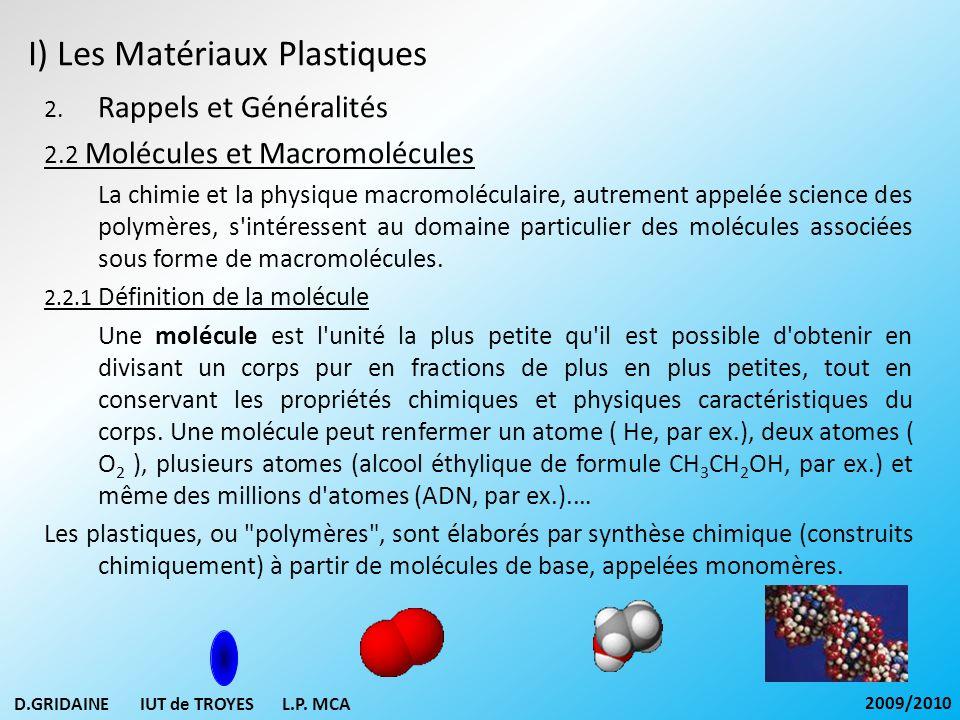 I) Les Matériaux Plastiques 2. Rappels et Généralités 2.2 Molécules et Macromolécules La chimie et la physique macromoléculaire, autrement appelée sci