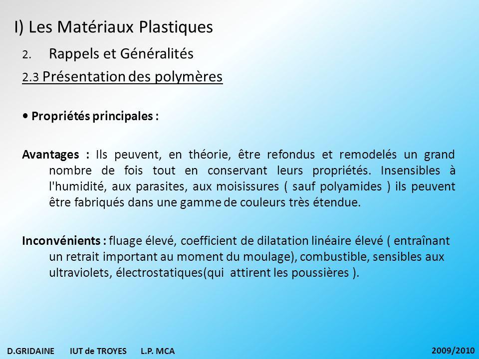 I) Les Matériaux Plastiques 2. Rappels et Généralités 2.3 Présentation des polymères Propriétés principales : Avantages : Ils peuvent, en théorie, êtr