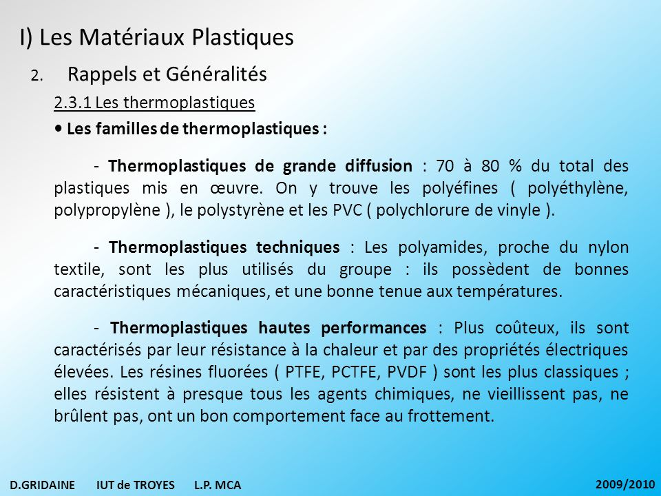 I) Les Matériaux Plastiques 2. Rappels et Généralités 2.3.1 Les thermoplastiques Les familles de thermoplastiques : - Thermoplastiques de grande diffu