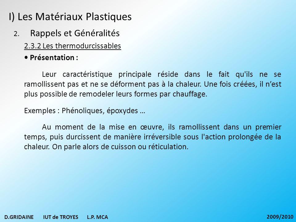 I) Les Matériaux Plastiques 2. Rappels et Généralités 2.3.2 Les thermodurcissables Présentation : Leur caractéristique principale réside dans le fait