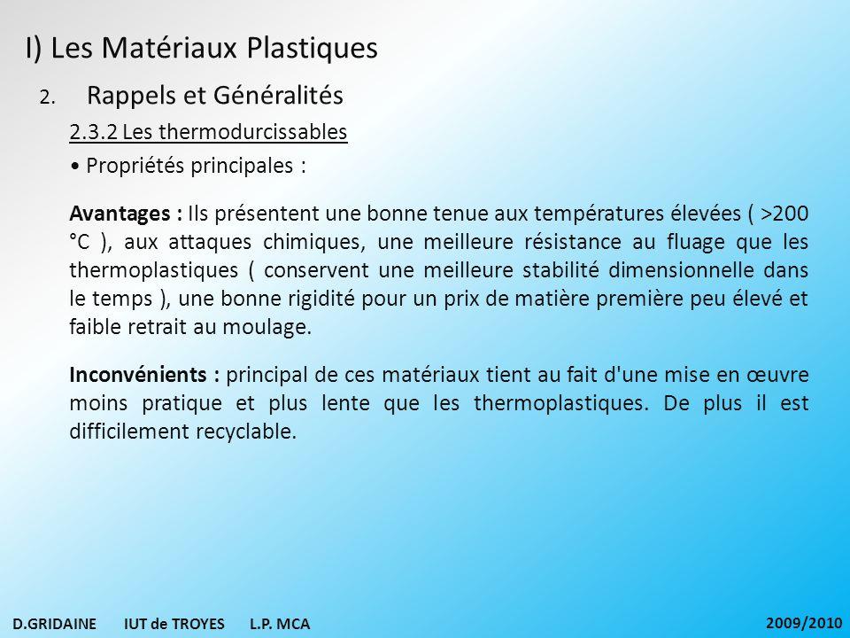 I) Les Matériaux Plastiques 2. Rappels et Généralités 2.3.2 Les thermodurcissables Propriétés principales : Avantages : Ils présentent une bonne tenue
