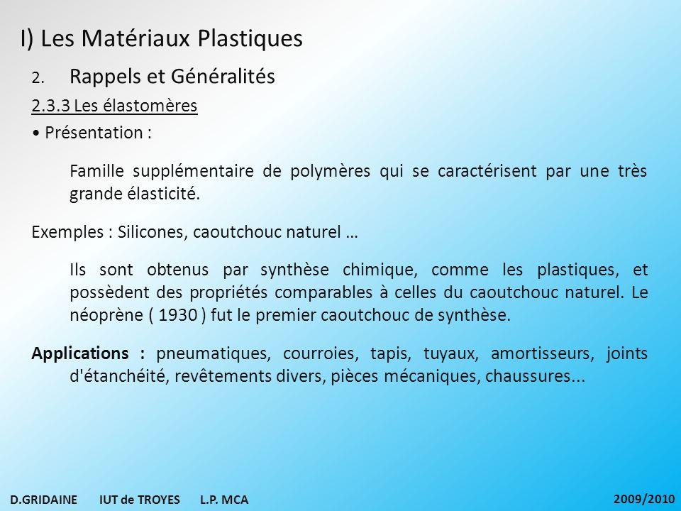I) Les Matériaux Plastiques 2. Rappels et Généralités 2.3.3 Les élastomères Présentation : Famille supplémentaire de polymères qui se caractérisent pa