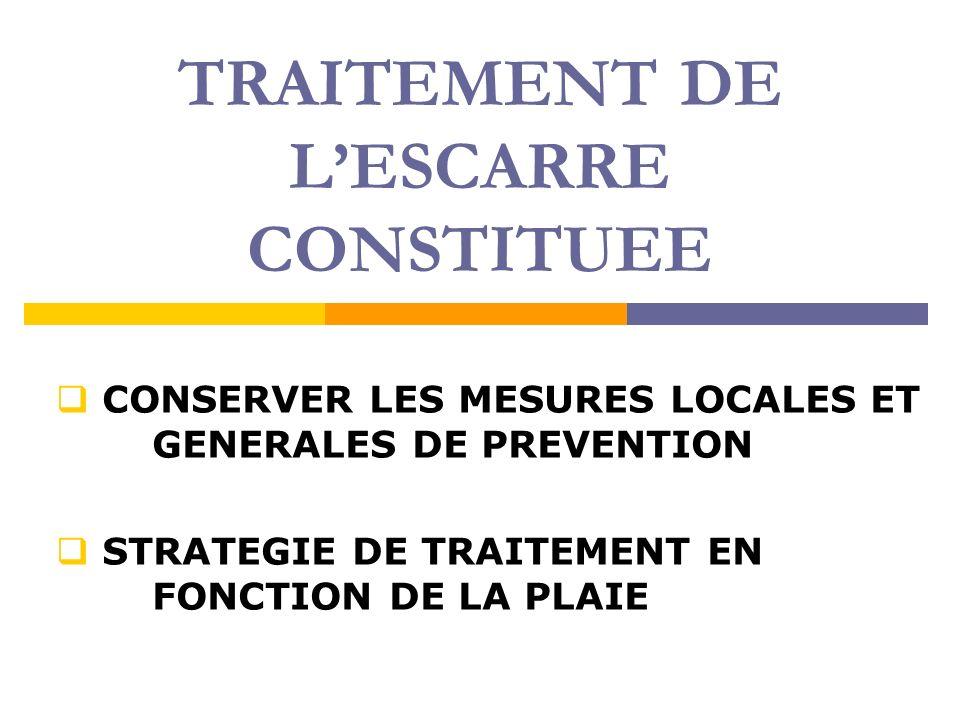 TRAITEMENT DE LESCARRE CONSTITUEE CONSERVER LES MESURES LOCALES ET GENERALES DE PREVENTION STRATEGIE DE TRAITEMENT EN FONCTION DE LA PLAIE
