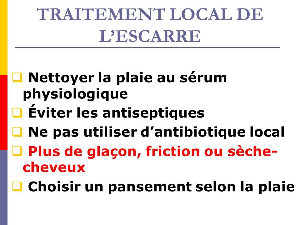 TRAITEMENT LOCAL DE LESCARRE Nettoyer la plaie au sérum physiologique Éviter les antiseptiques Ne pas utiliser dantibiotique local Plus de glaçon, fri