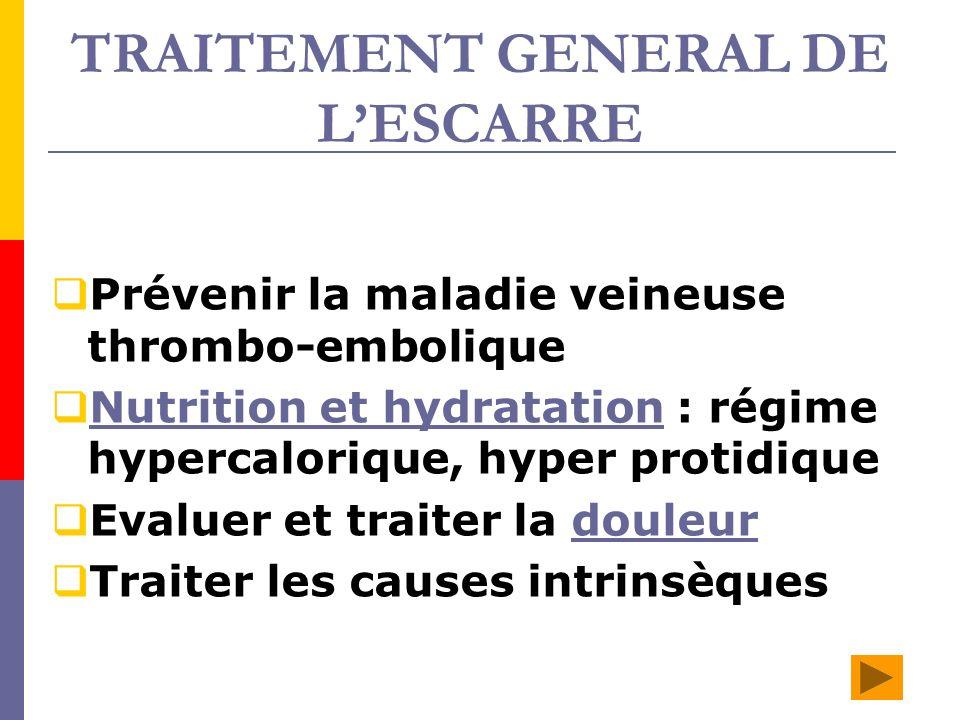 TRAITEMENT GENERAL DE LESCARRE Prévenir la maladie veineuse thrombo-embolique Nutrition et hydratation : régime hypercalorique, hyper protidique Nutri