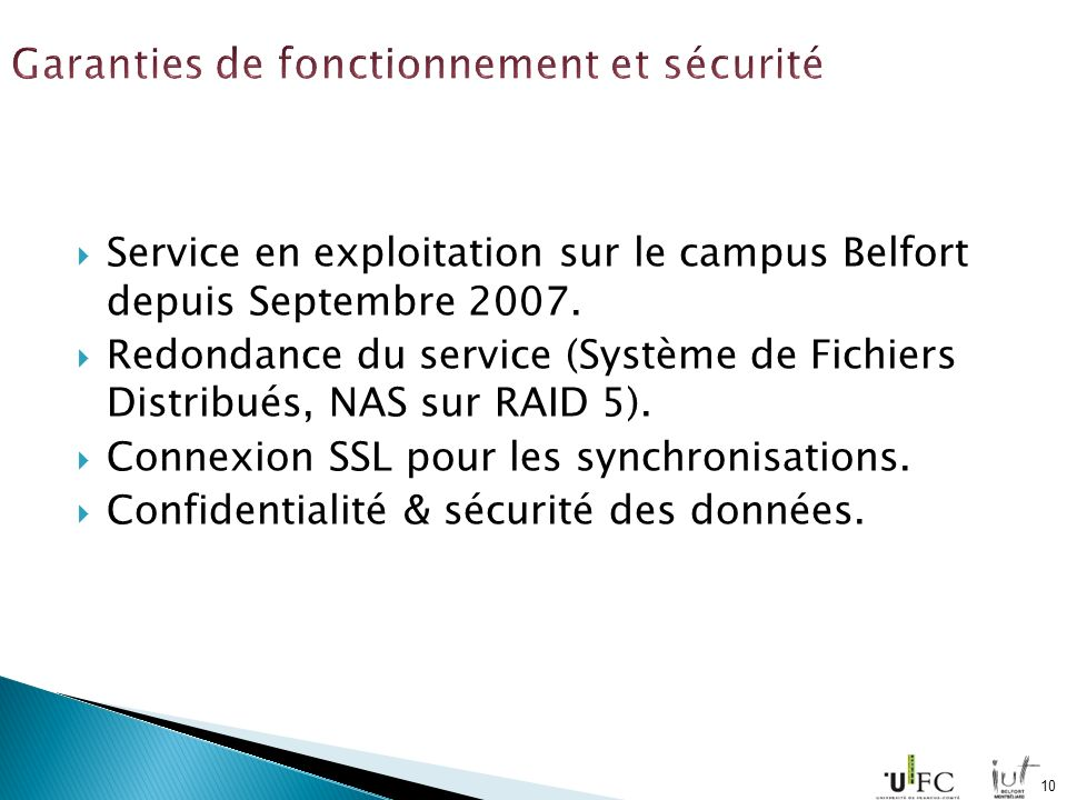 Service en exploitation sur le campus Belfort depuis Septembre 2007. Redondance du service (Système de Fichiers Distribués, NAS sur RAID 5). Connexion