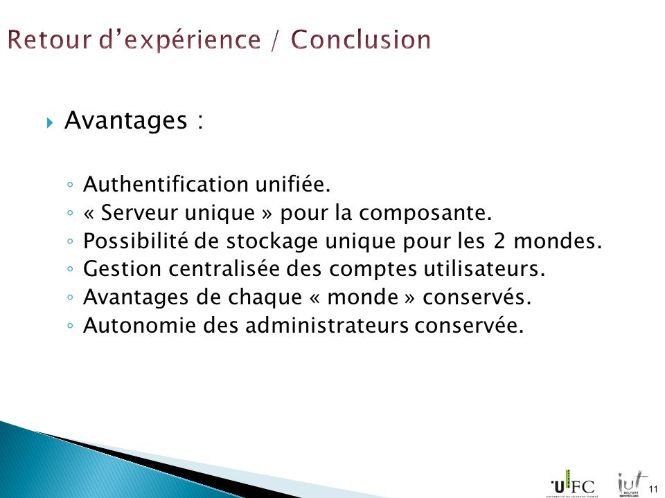 Avantages : Authentification unifiée. « Serveur unique » pour la composante. Possibilité de stockage unique pour les 2 mondes. Gestion centralisée des