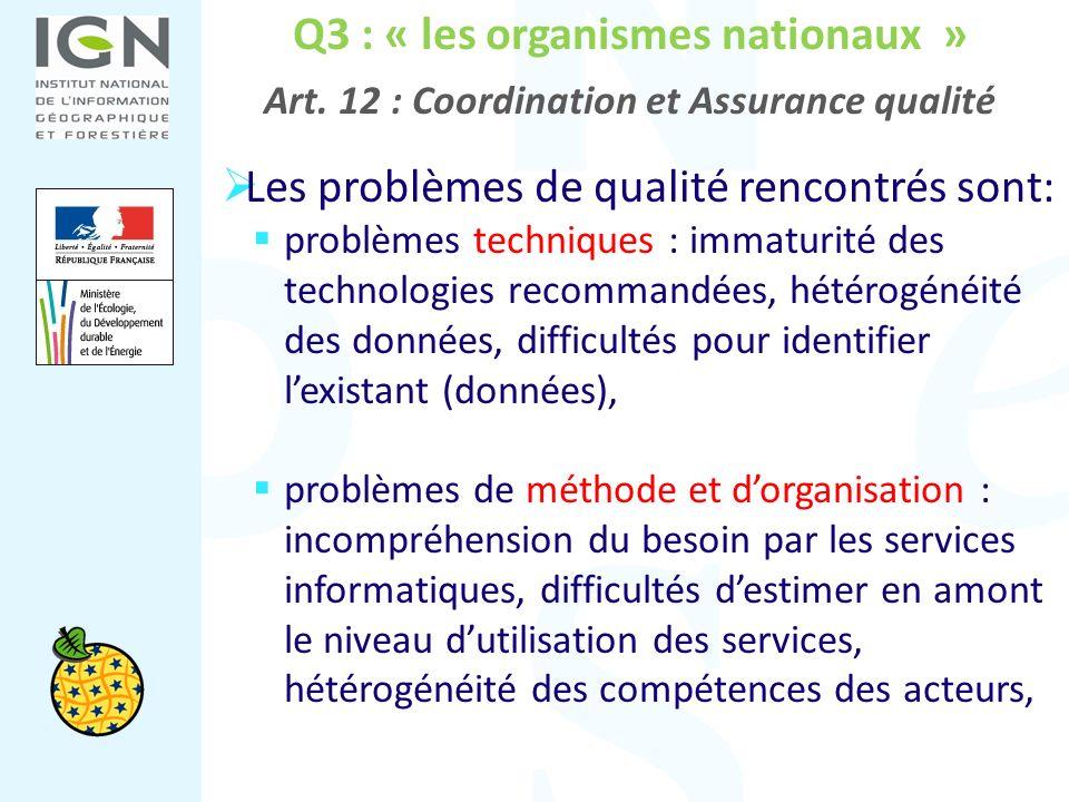Q3 : « les organismes nationaux » Art. 12 : Coordination et Assurance qualité Les problèmes de qualité rencontrés sont: problèmes techniques : immatur