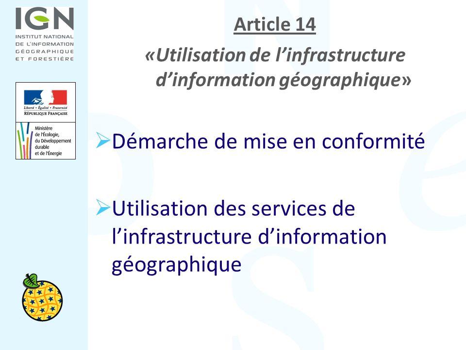 Article 14 «Utilisation de linfrastructure dinformation géographique» Démarche de mise en conformité Utilisation des services de linfrastructure dinfo
