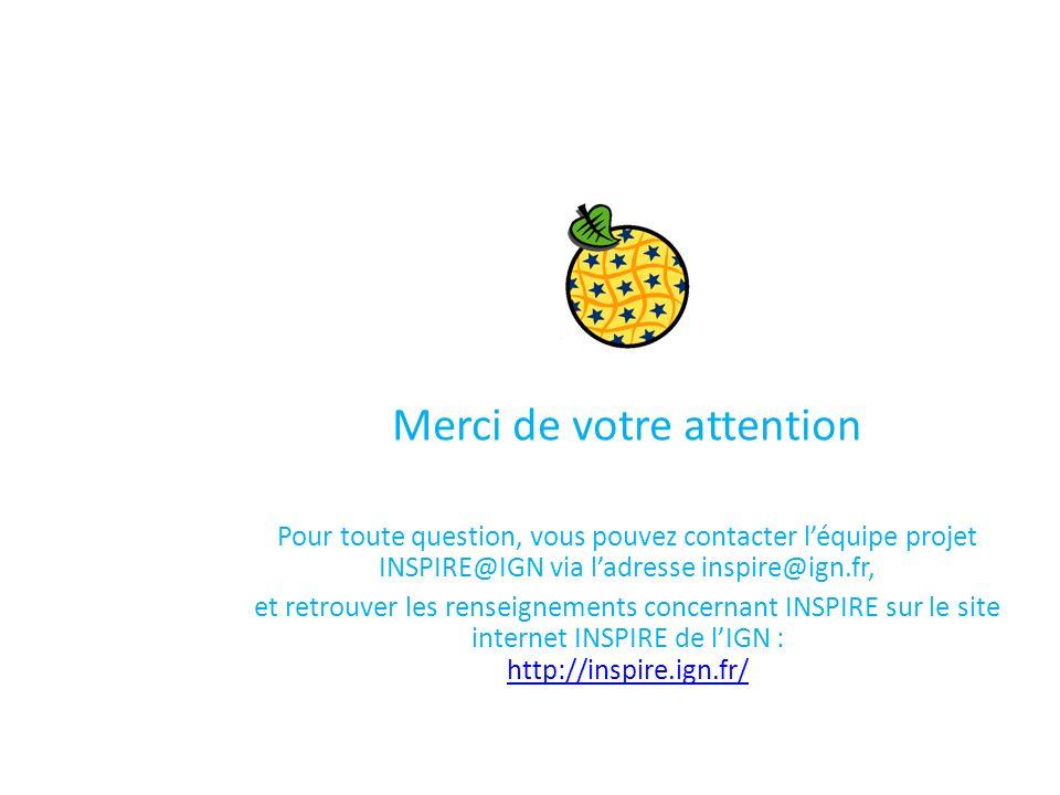 Merci de votre attention Pour toute question, vous pouvez contacter léquipe projet INSPIRE@IGN via ladresse inspire@ign.fr, et retrouver les renseignements concernant INSPIRE sur le site internet INSPIRE de lIGN : http://inspire.ign.fr/ http://inspire.ign.fr/
