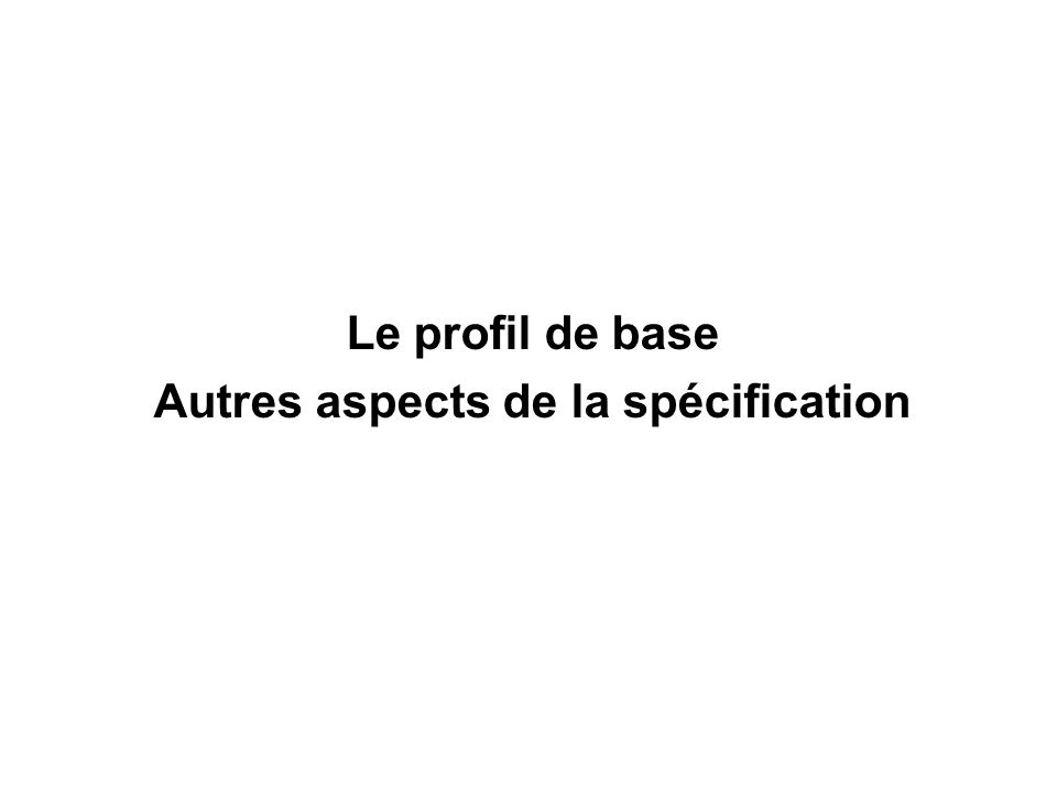 Le profil de base Autres aspects de la spécification