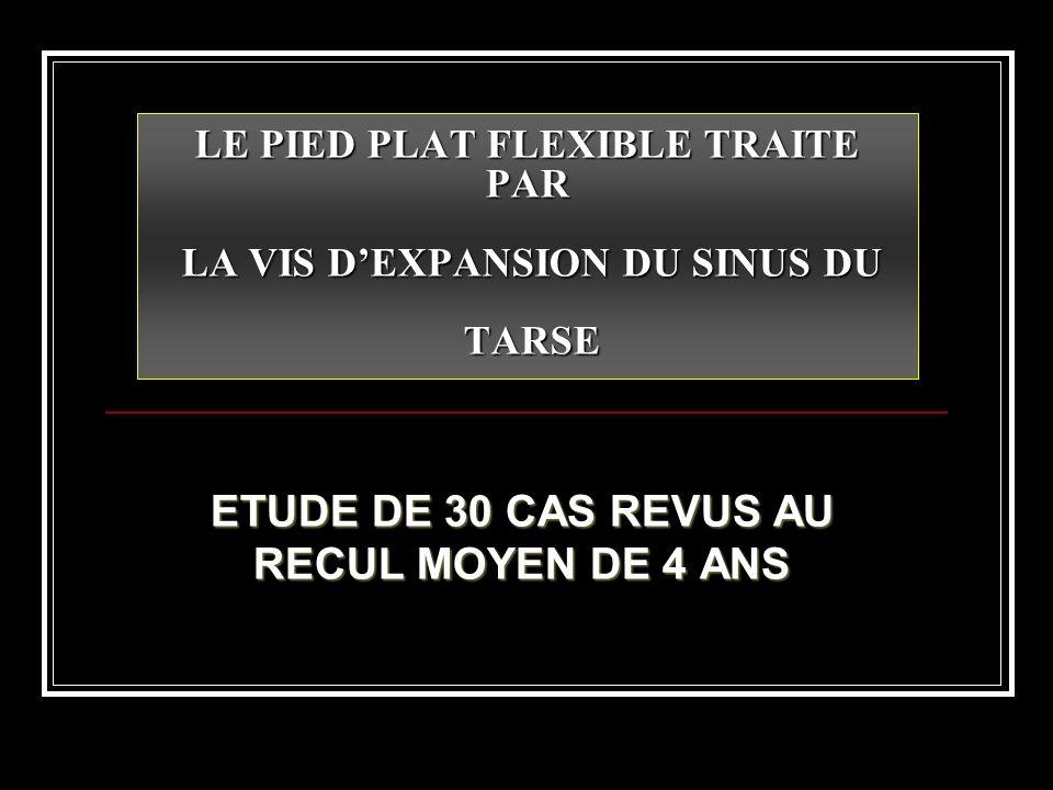 LE PIED PLAT FLEXIBLE TRAITE PAR LA VIS DEXPANSION DU SINUS DU TARSE ETUDE DE 30 CAS REVUS AU RECUL MOYEN DE 4 ANS