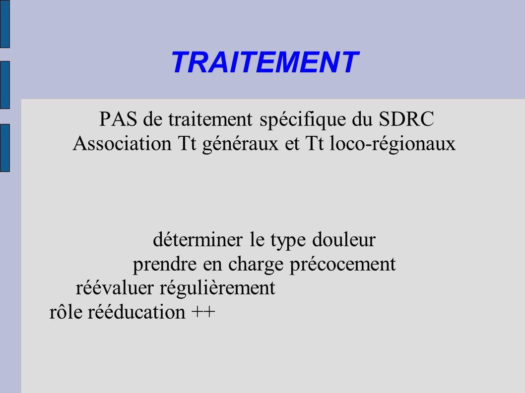 TRAITEMENT PAS de traitement spécifique du SDRC Association Tt généraux et Tt loco-régionaux déterminer le type douleur prendre en charge précocement