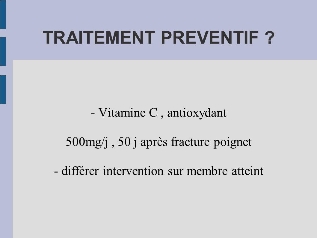 TRAITEMENT PREVENTIF ? - Vitamine C, antioxydant 500mg/j, 50 j après fracture poignet - différer intervention sur membre atteint