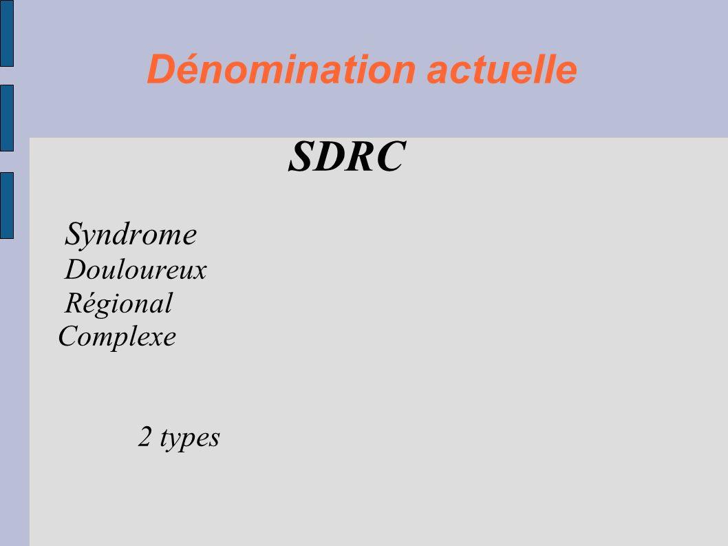 Dénomination actuelle SDRC Syndrome Douloureux Régional Complexe 2 types