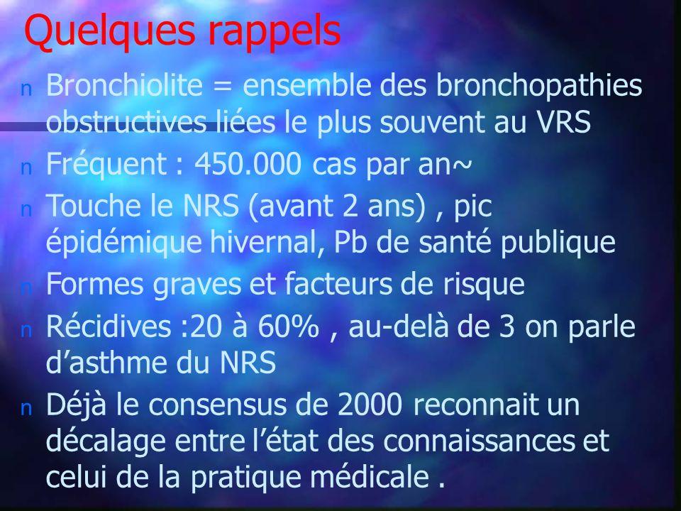 Quelques rappels n Bronchiolite = ensemble des bronchopathies obstructives liées le plus souvent au VRS n Fréquent : 450.000 cas par an~ n Touche le N