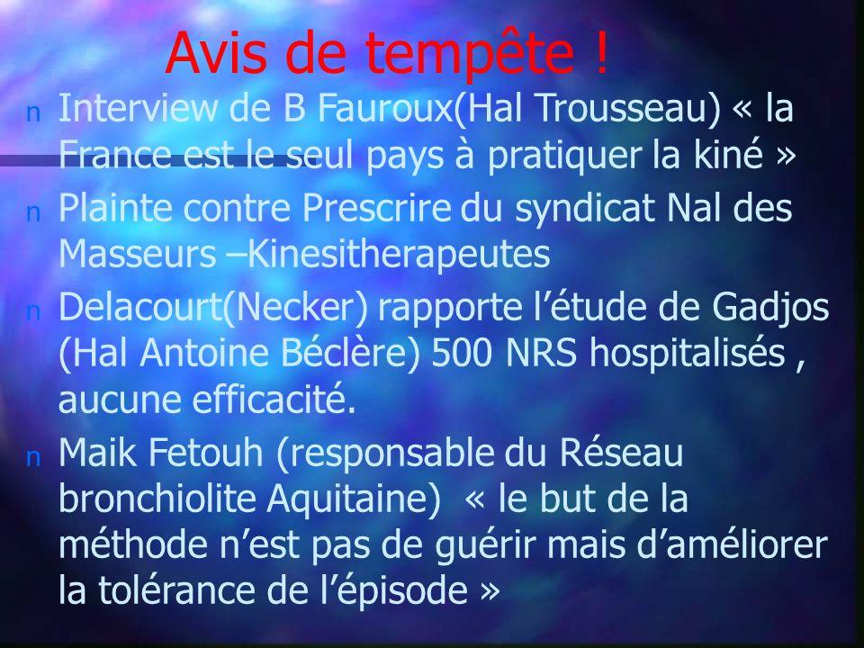 Avis de tempête ! n Interview de B Fauroux(Hal Trousseau) « la France est le seul pays à pratiquer la kiné » n Plainte contre Prescrire du syndicat Na