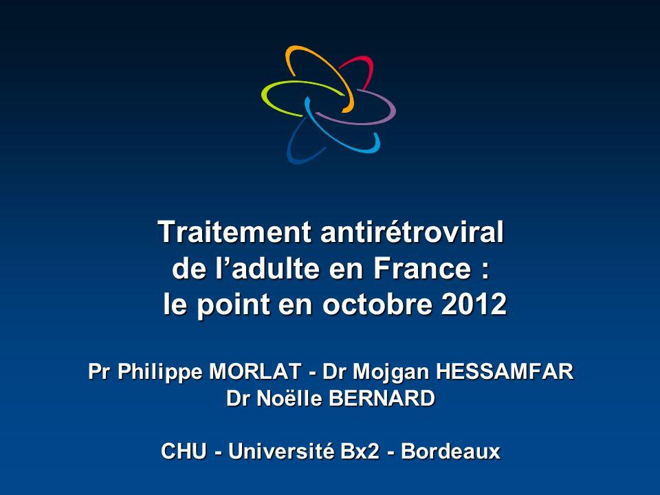 Traitement antirétroviral de ladulte en France : le point en octobre 2012 Pr Philippe MORLAT - Dr Mojgan HESSAMFAR Dr Noëlle BERNARD CHU - Université Bx2 - Bordeaux