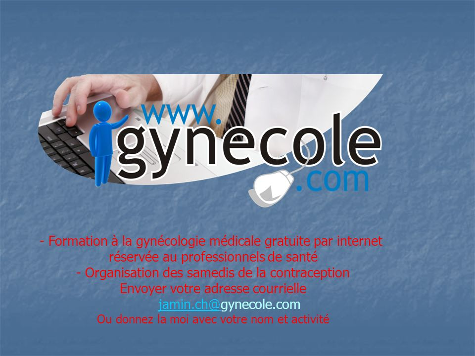 - Formation à la gynécologie médicale gratuite par internet réservée au professionnels de santé - Organisation des samedis de la contraception Envoyer