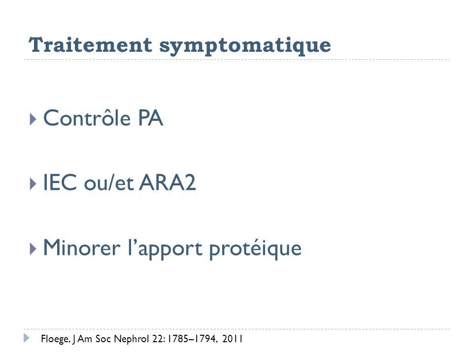 Traitement symptomatique Contrôle PA IEC ou/et ARA2 Minorer lapport protéique Floege, J Am Soc Nephrol 22: 1785–1794, 2011