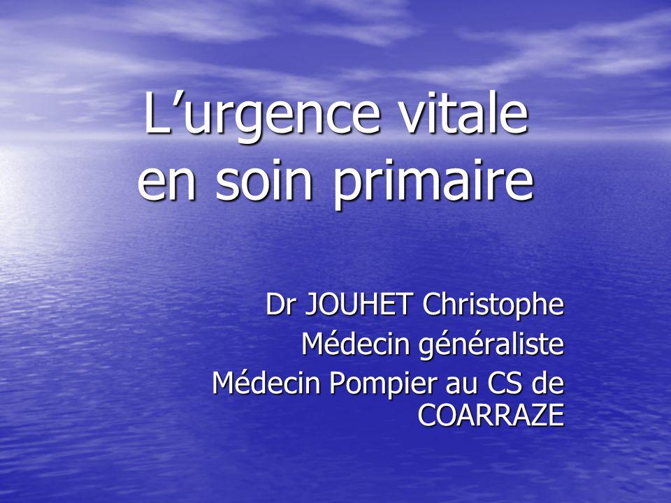 Lurgence vitale en soin primaire Dr JOUHET Christophe Médecin généraliste Médecin Pompier au CS de COARRAZE