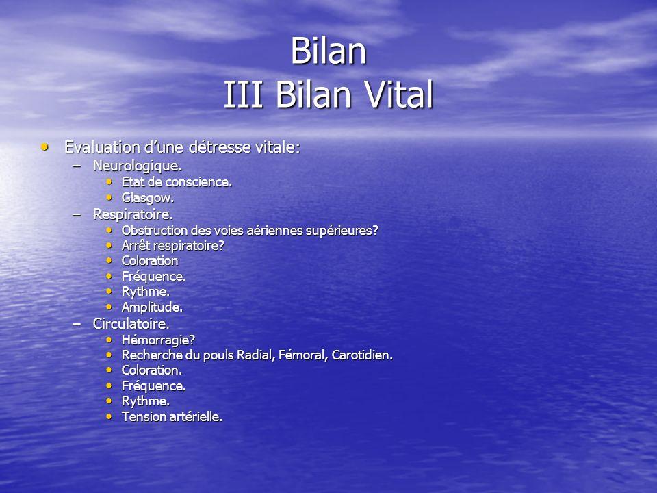 Bilan III Bilan Vital Le score de Glasgow évalue la gravité dun coma. Le score de Glasgow évalue la gravité dun coma. Validé dans la surveillance dun