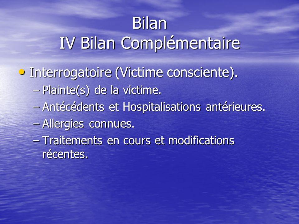 Bilan IV Bilan Complémentaire Appelé également Bilan Lésionnel. Appelé également Bilan Lésionnel. Recueil dinformation, recherche de signe de gravité
