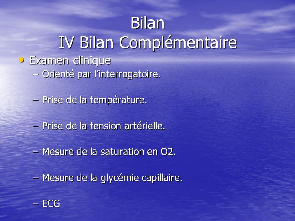 Bilan IV Bilan Complémentaire Interrogatoire (Victime consciente). Interrogatoire (Victime consciente). –Plainte(s) de la victime. –Antécédents et Hos