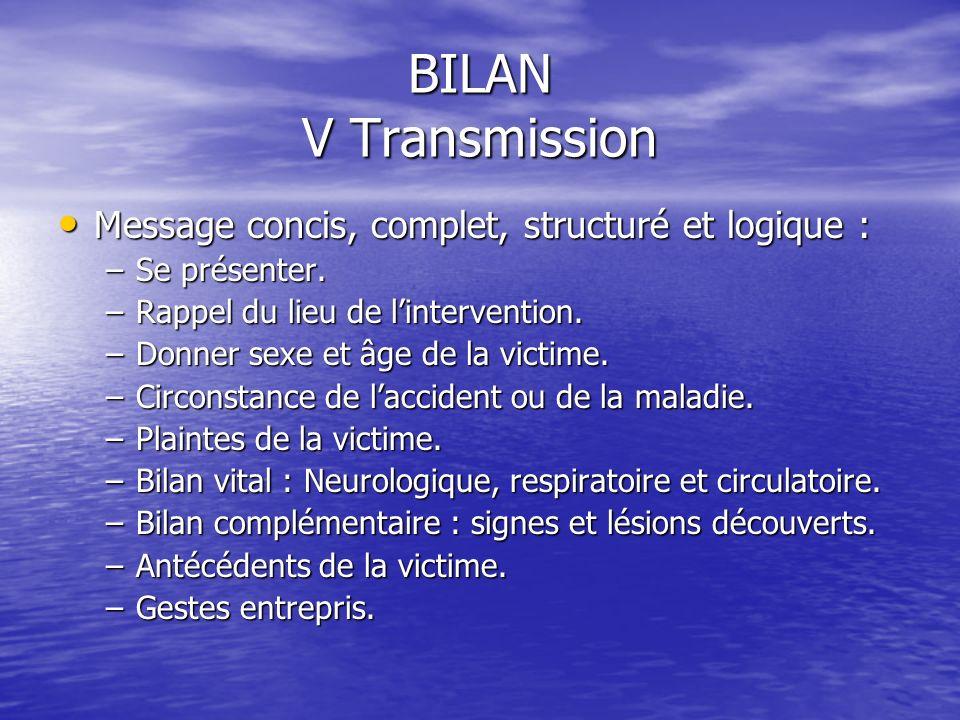 BILAN V Transmission Après le bilan circonstanciel => Renfort spécialisé ou compléter les informations de départ Après le bilan circonstanciel => Renf