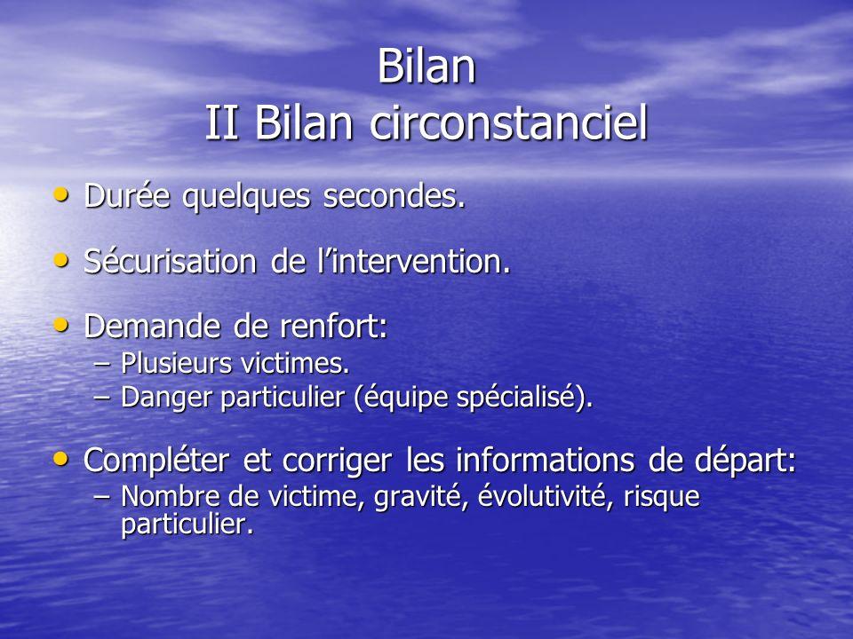 Bilan II Bilan circonstanciel dambiance Bilan dambiance ou dapproche. Bilan dambiance ou dapproche. Auprès de la victime consciente ou des témoins. Au
