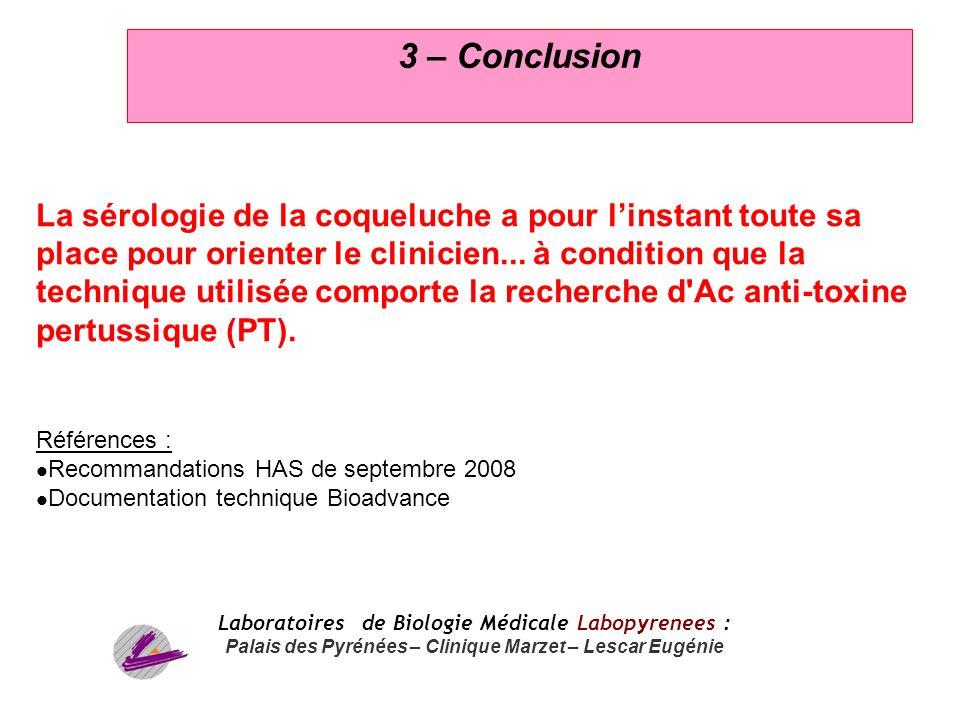 7 3 – Conclusion La sérologie de la coqueluche a pour linstant toute sa place pour orienter le clinicien... à condition que la technique utilisée comp