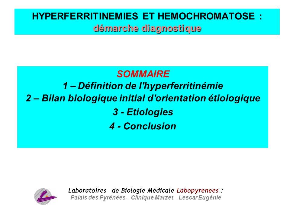 2 SOMMAIRE 1 – Définition de l'hyperferritinémie 2 – Bilan biologique initial d'orientation étiologique 3 - Etiologies 4 - Conclusion Laboratoires de