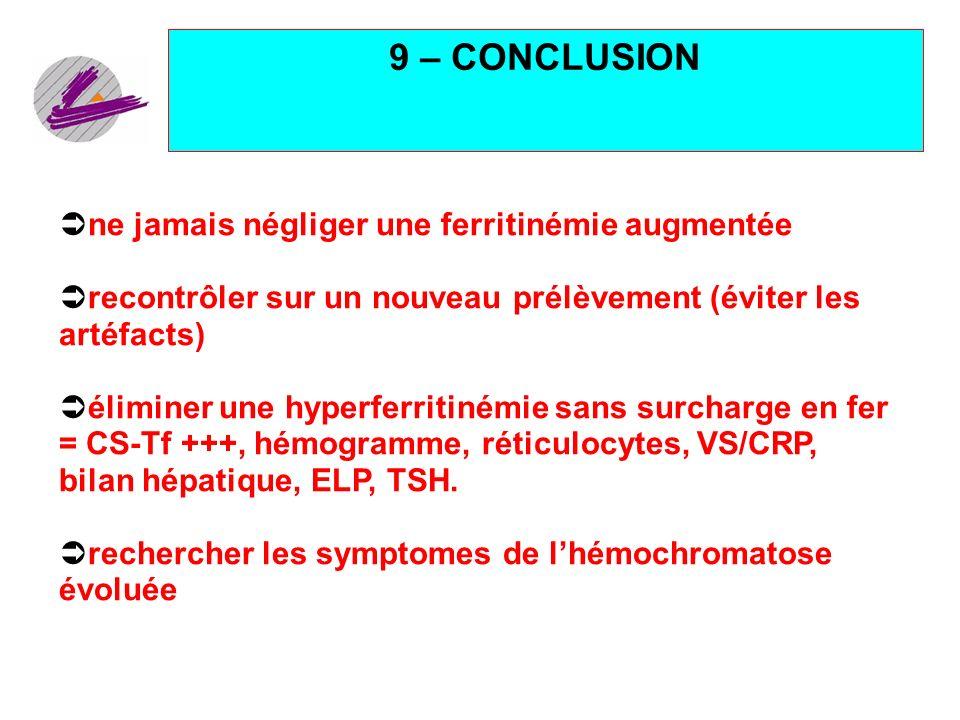 33 9 – CONCLUSION ne jamais négliger une ferritinémie augmentée recontrôler sur un nouveau prélèvement (éviter les artéfacts) éliminer une hyperferrit