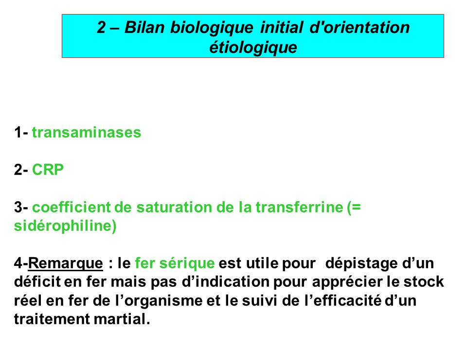 4 2 – Bilan biologique initial d'orientation étiologique 1- transaminases 2- CRP 3- coefficient de saturation de la transferrine (= sidérophiline) 4-R