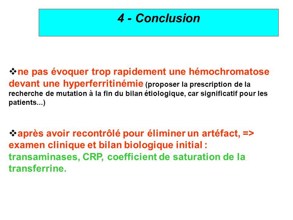 8 4 - Conclusion ne pas évoquer trop rapidement une hémochromatose devant une hyperferritinémie (proposer la prescription de la recherche de mutation