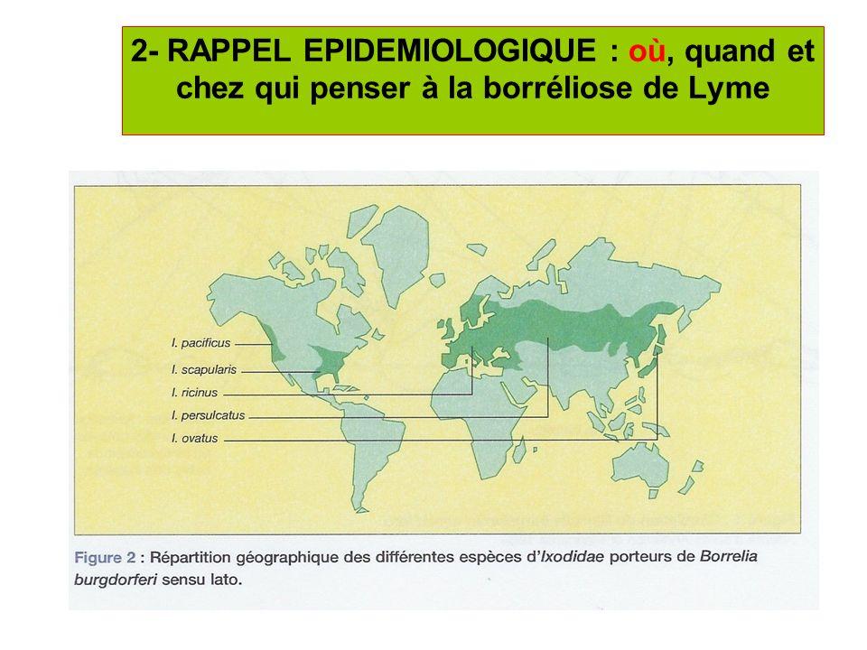 8 2- RAPPEL EPIDEMIOLOGIQUE : où, quand et chez qui penser à la borréliose de Lyme